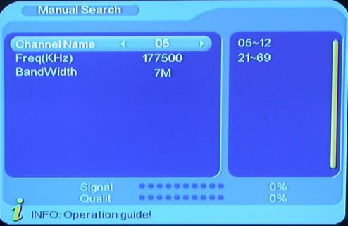 4.1.1 Manual Search If you understand much about digital TV and know the frequency of the program or if you want to scan the program at any frequency required, you can select