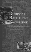 CCRP Publications Dominant Battlespace Knowledge (Johnson & Libicki, 1996) The papers collected here address the most critical aspects of that problem to wit: If the United States develops the means