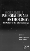 Information Age Anthology: Volume I* (Alberts & Papp, 1997) In this first volume, we will examine some of the broader issues of the Information Age: what the