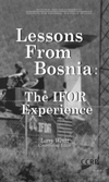 Lessons From Bosnia: The IFOR Experience* (Wentz, 1998) CCRP Publications This book tells the story of the challenges faced and innovative actions taken by NATO and U.S.