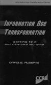 CCRP Publications Information Age Transformation (Alberts, 2002) This book is the first in a new series of CCRP books that will focus on the Information Age transformation of the Department