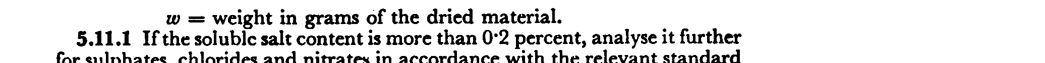 w = weight in grams of the dried material. 5.11.1 If the soluble salt content is more than 0.