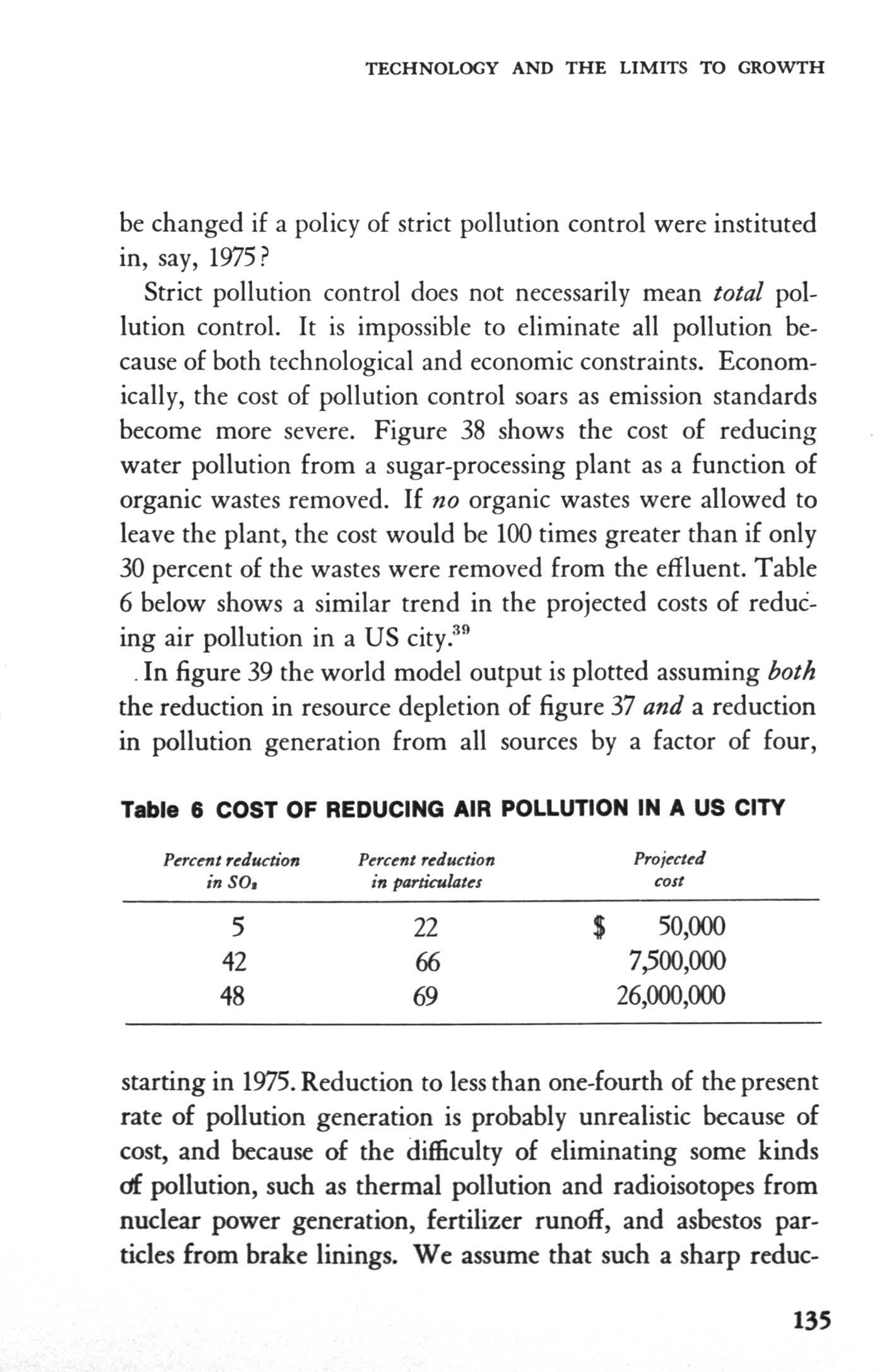 TECHNOLOGY AND THE LMTS TO GROWTH be changed if a policy of strict pollution control were instituted in, say, 1975? Strict pollution control does not necessarily mean total pollution control.