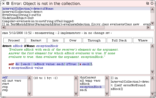 The Debugger 139 Figure 6.26: The debugger after restarting the detect: ifnone: method in this case: we want to ignore the details of the do: itself and focus on the execution of the argument block.