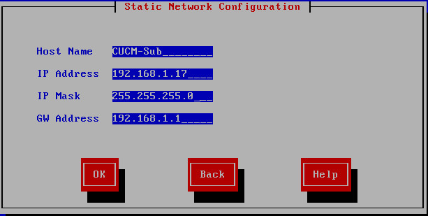 Step 12: On the Static Network Configuration page, enter the following information, and then choose OK: Host Name CUCM-Sub (subscriber) IP Address 192.168.1.17 IP Mask 255.255.255.0 GW Address 192.