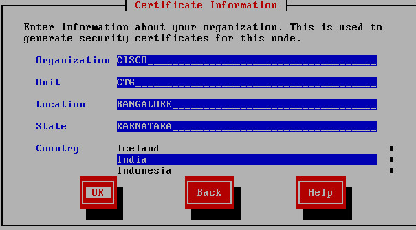 Step 16: On the Certificate Information page, enter the information that will be used to generate security certificates, and then choose OK: Organization CISCO Unit CTG Location Bangalore State