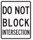 Do Not Block Intersection This sign tells you not to stop, stand or park at any time in the intersection.