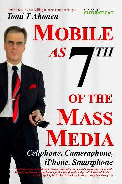 Excerpt from brand new book Mobile as 7th of the Mass Media Cellphone, Cameraphone, iphone, Smartphone by Tomi T Ahonen 322 pages hardcover, August 2008 ISBN 978-0-9556069-3-9 futuretext Ltd. USD $39.