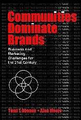 "Opinions on Tomi T Ahonen's fourth book Communities Dominate Brands with Alan Moore the 2005 global bestselling hardcover book already into its third printing ISBN (hardcover) 0-9544327-3-8 ""Although"