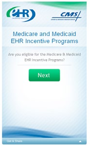 Eligibility CMS has developed a web tool that can help you determine whether or not you are eligible to participate in the EHR Incentive Programs.