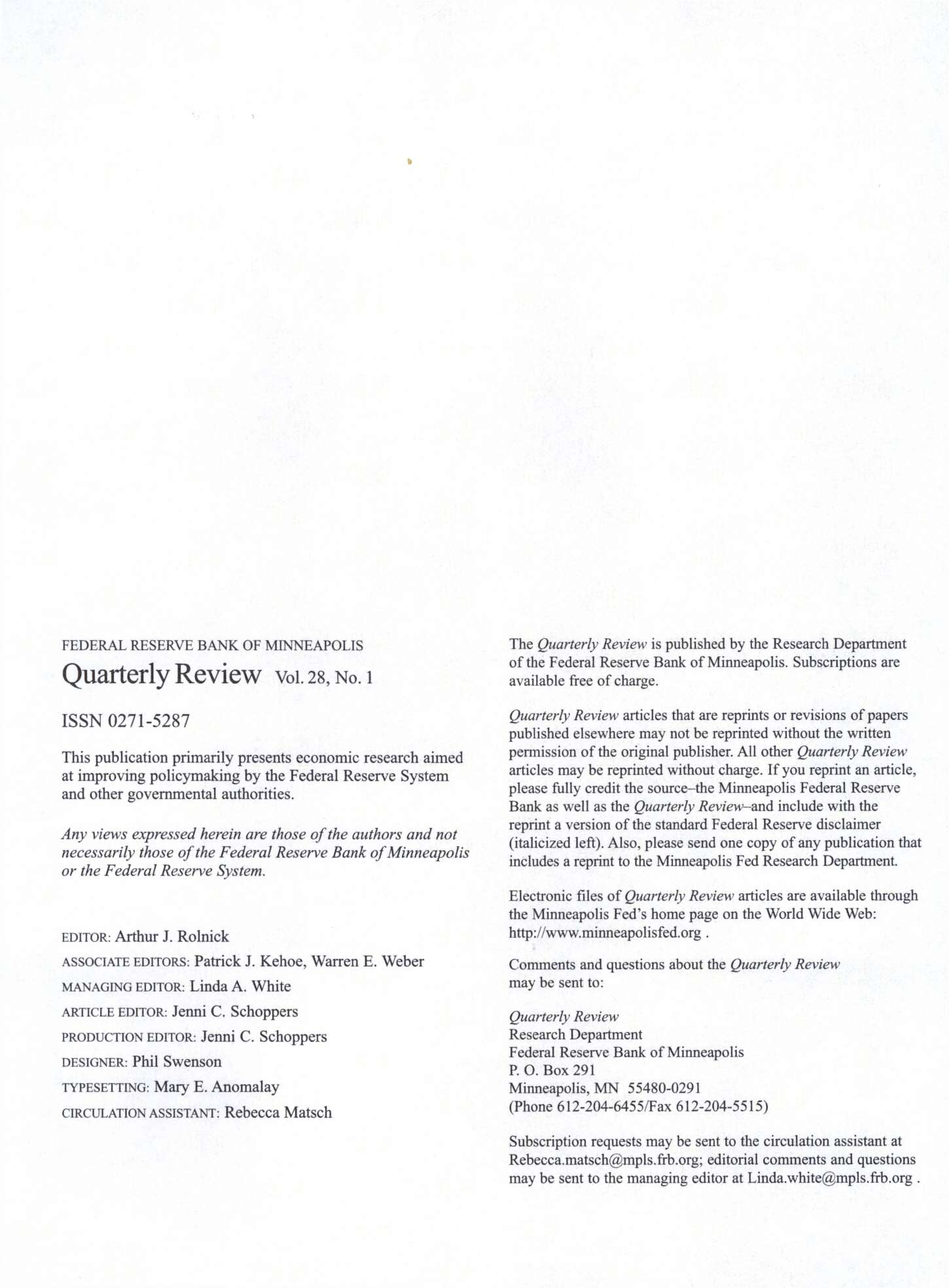 Quarterly Review vol. 28,NO. I ISSN 0271-5287 This publication primarily presents economic research aimed at improving policymaking by the Federal Reserve System and other governmental authorities.