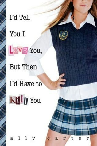 I'd Tell You I Love You, But Then I'd Have To Kill You Gallagher Girls Book 1 Ally Carter Chapter One I suppose a lot of teenage girls feel invisible sometimes, like they just disappear.