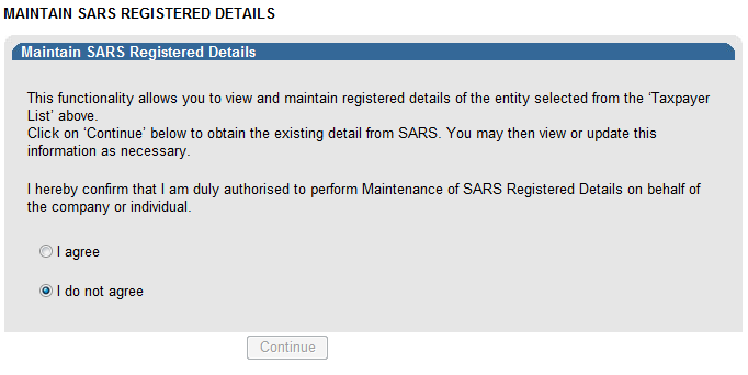 The Maintain SARS Registered Details screen will be displayed as below: Ensure that you confirm that you are authorised to perform maintenance functions of the registered details of the company or