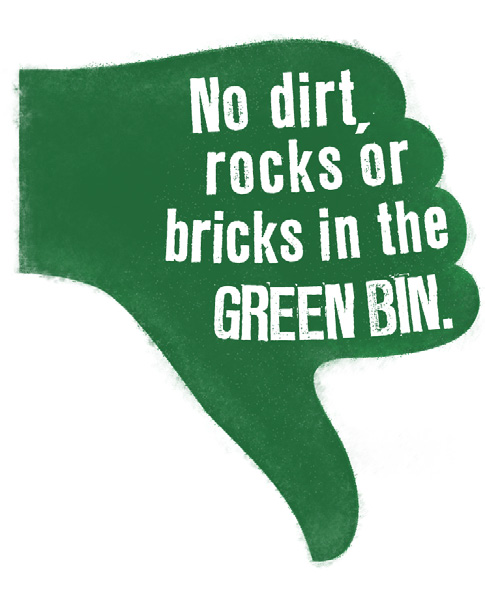 TIP:9 Don t put your garden waste in a plastic bag. Place garden or organic waste directly into your GREEN BIN.