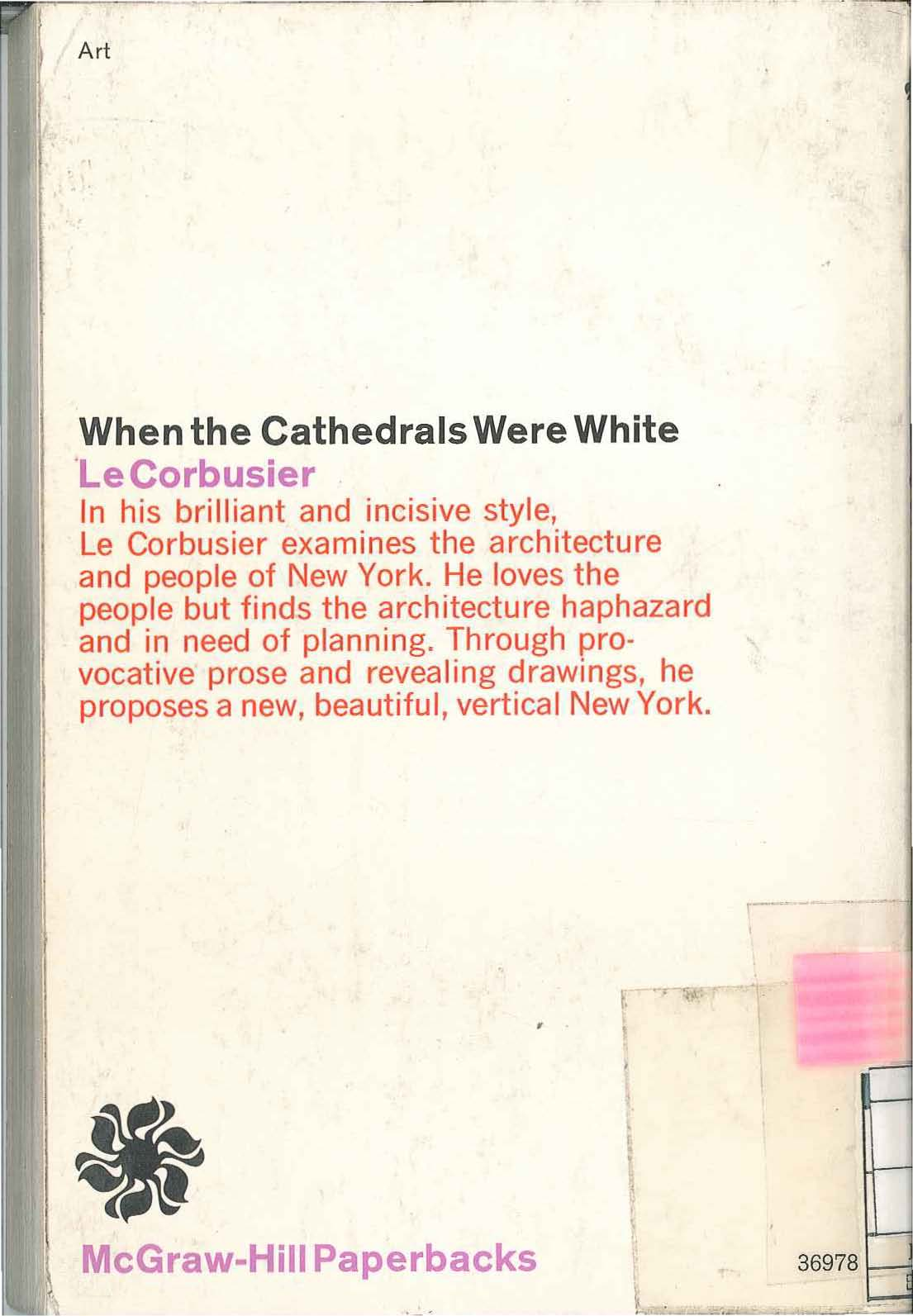Art When the Cathedrals Were White ole Corbusier In his brilliant and incisive style, Le Corbusier examines the architecture and people of New York.