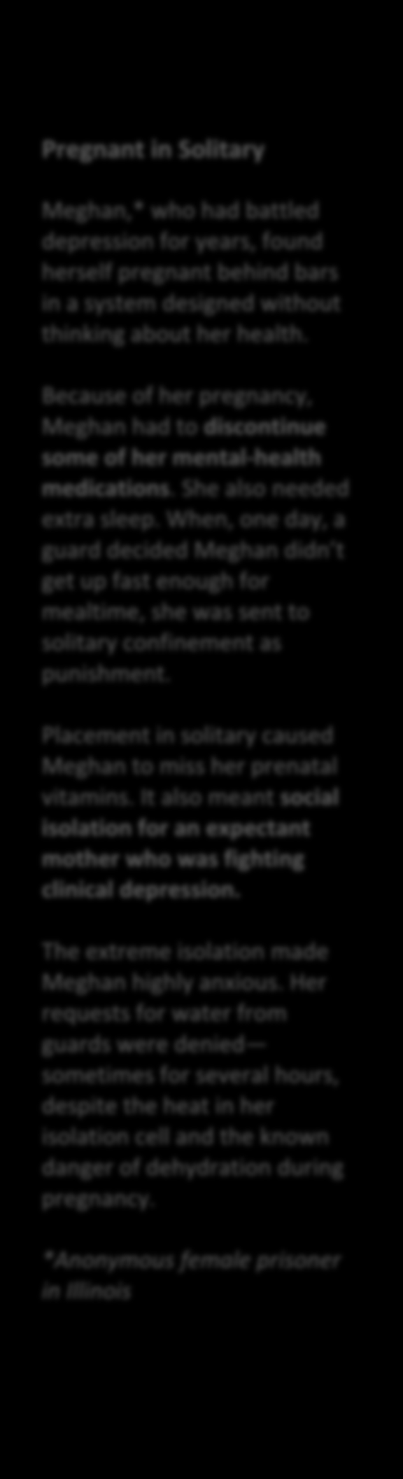 Pregnant in Solitary Meghan,* who had battled depression for years, found herself pregnant behind bars in a system designed without thinking about her health.