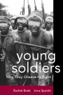 EXCERPTED FROM Young Soldiers: Why They Choose to Fight by Rachel Brett and Irma Specht Copyright 2004 ISBNs: 1-58826-285-5 hc 1-58826-261-8 pb 1800 30th