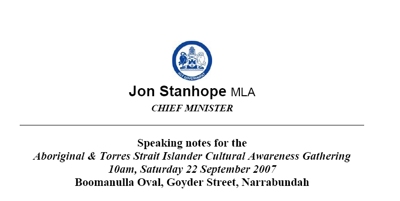 ATTACHMENT 3: Jon Stanhope s speech, Boomanulla Oval, 22/9/07 I acknowledge the Traditional Owners of this land - the Ngunnawal people, past and present.