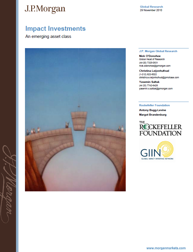 Impact investment survey, one year on Impact Investments: An Emerging Asset Class J.P. Morgan, The Rockefeller Foundation and the GIIN, Nov 2010 Click here for full PDF For more on the GIIN, see www.