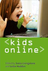 Forthcoming book: Kids Online: Opportunities and Risks for Children Sonia Livingstone and Leslie Haddon (Editors), The Policy Press Contents 1 Editors introduction (Livingstone and Haddon) Section I: