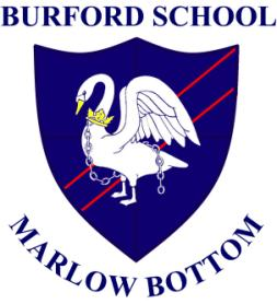 Burford School Marlow Bottom Marlow Buckinghamshire SL7 3PQ T: 01628 486655 F: 01628 898103 E: office@burfordschool.co.uk W: www.burfordschool.co.uk Headteacher: Karol Whittington M.A., B.Ed.
