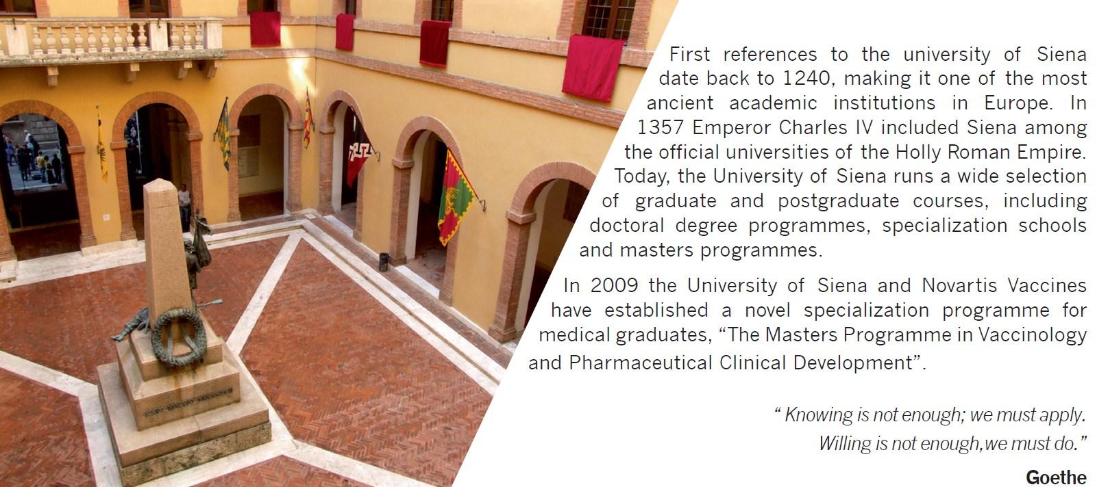 Goals & Concept First references to the University of Siena date back to 1240, making it one of the most ancient academic institutions in Europe.
