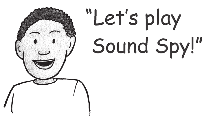 Sound Spy To help your child identify the beginning, middle and ending sounds in words D Time with your child 1. Invite your child to play Sound Spy with you.