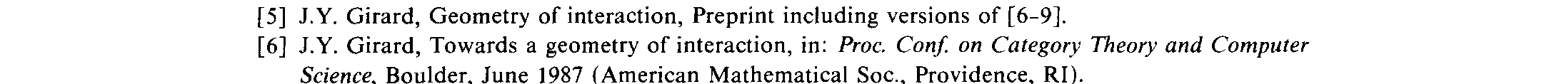 [4] J.Y. Girard, Linear logic Theoret. Comput. Sci. 50, (1987) l-101. [5] J.Y. Girard, Geometry of interaction, Preprint including versions of [6-91.