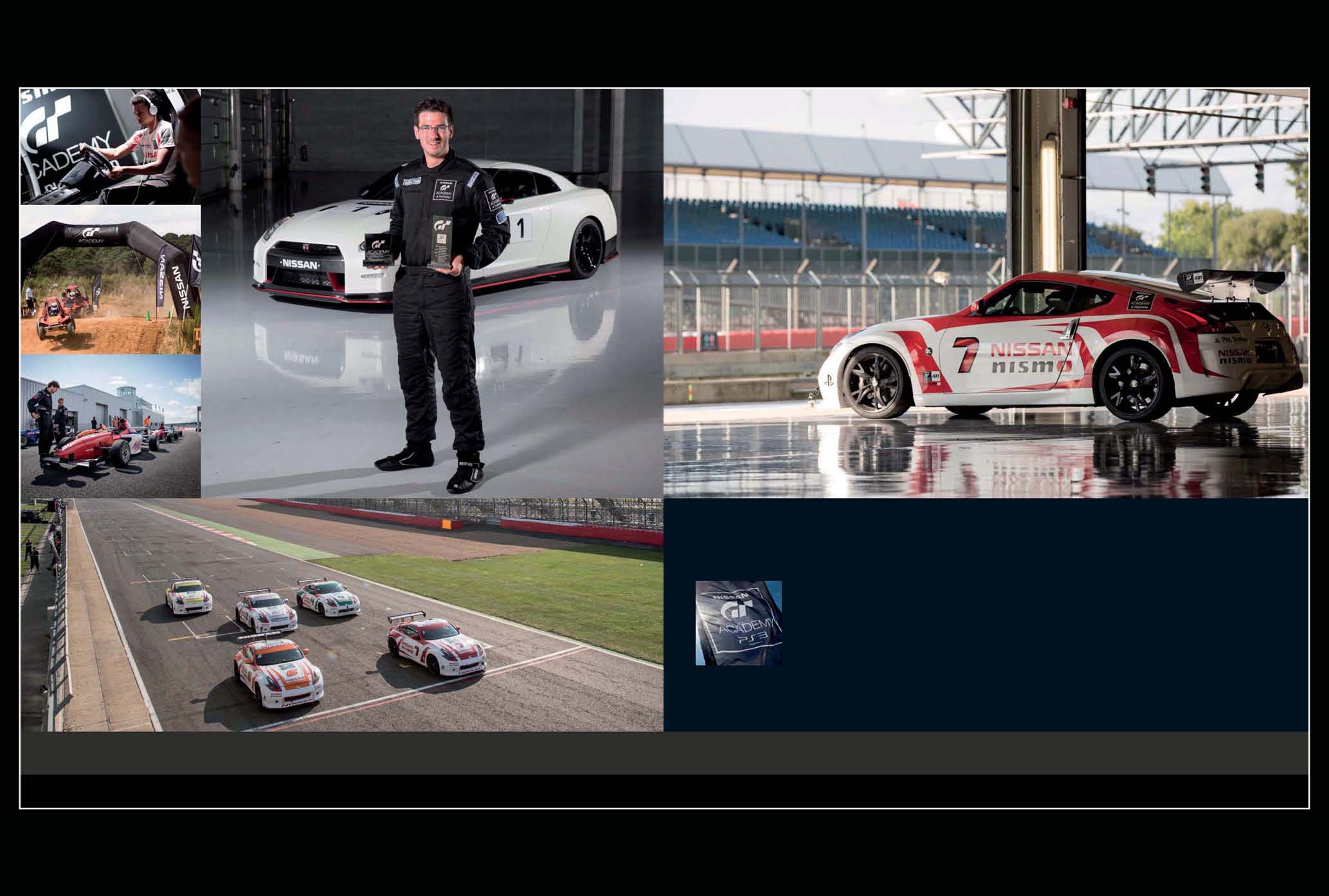 "NISSAN GT ACADEMY ""A SUCCESSFUL BET"" IN 2008, NISSAN AND PLAYSTATION TEAMED UP TO CREATE THE UNIQUELY INNOVATIVE GT ACADEMY, with the aim of unearthing new racing talents, demonstrating that if"
