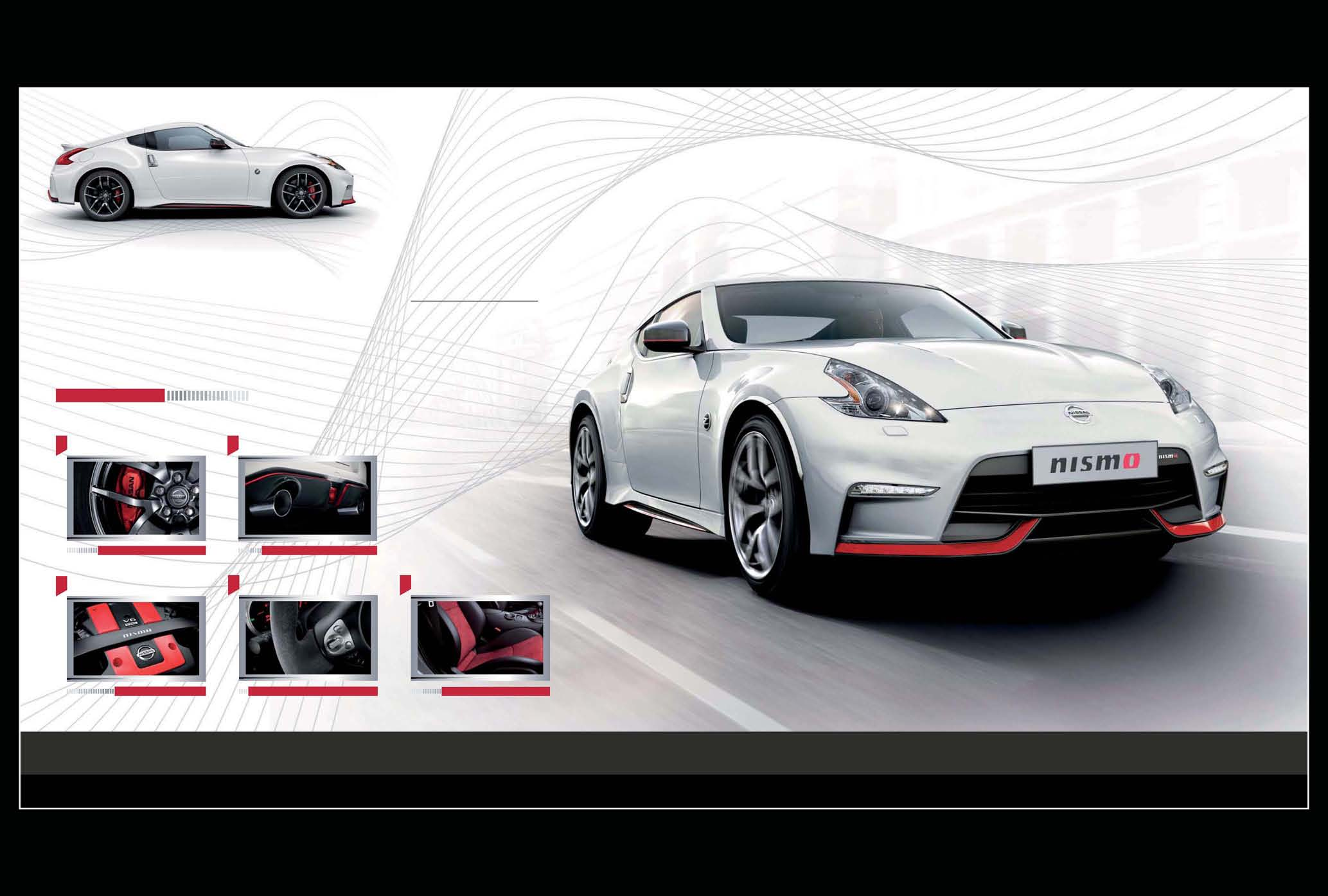 CUSTOMISED & EMPOWERED. ALL REVVED UP. A lightening bolt in a leather glove; a pinstriped powerhouse. Experience 370Z NISMO-style, you ll be smitten.