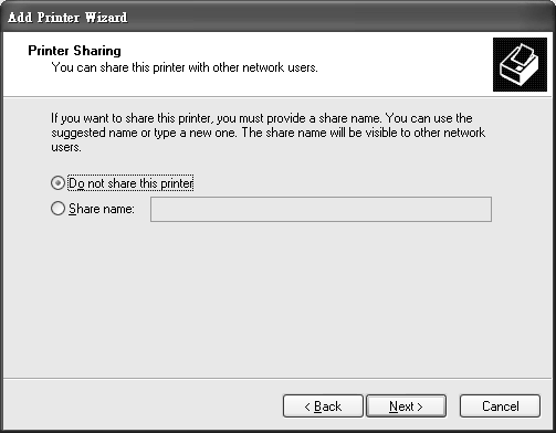 Chapter 3 Tutorials network; just select Do not share this printer and click Next to proceed to the following screen.