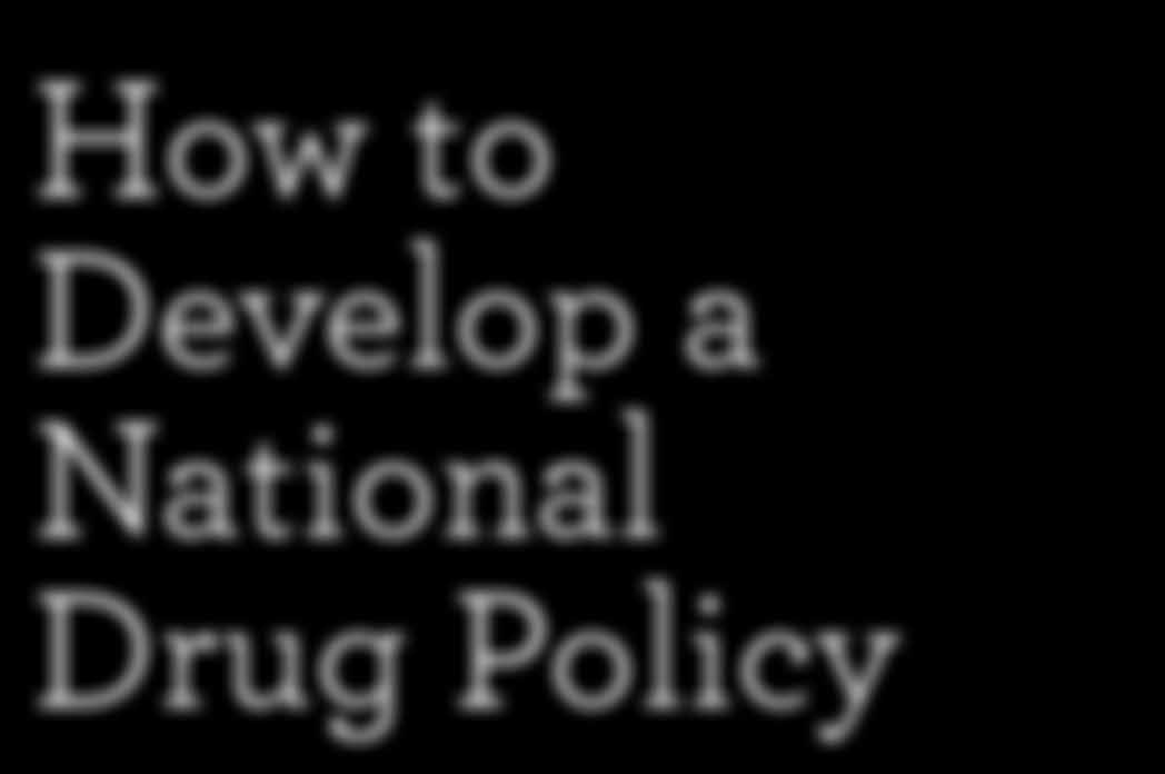How to Develop a National Drug Policy A Guide for