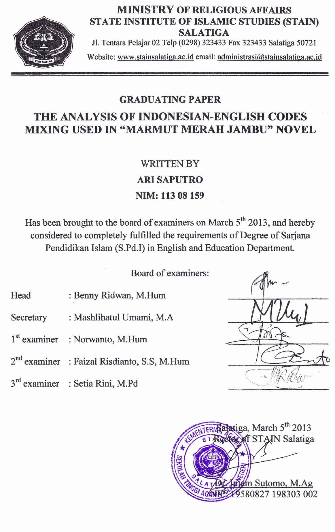 id GRADUATING PAPER THE ANALYSIS OF INDONESIAN-ENGLISH CODES MIXING USED IN MARMUT MERAH JAMBU NOVEL WRITTEN BY ARI SAPUTRO NIM: 113 08 159 Has been brought to the board of examiners on March 5 th