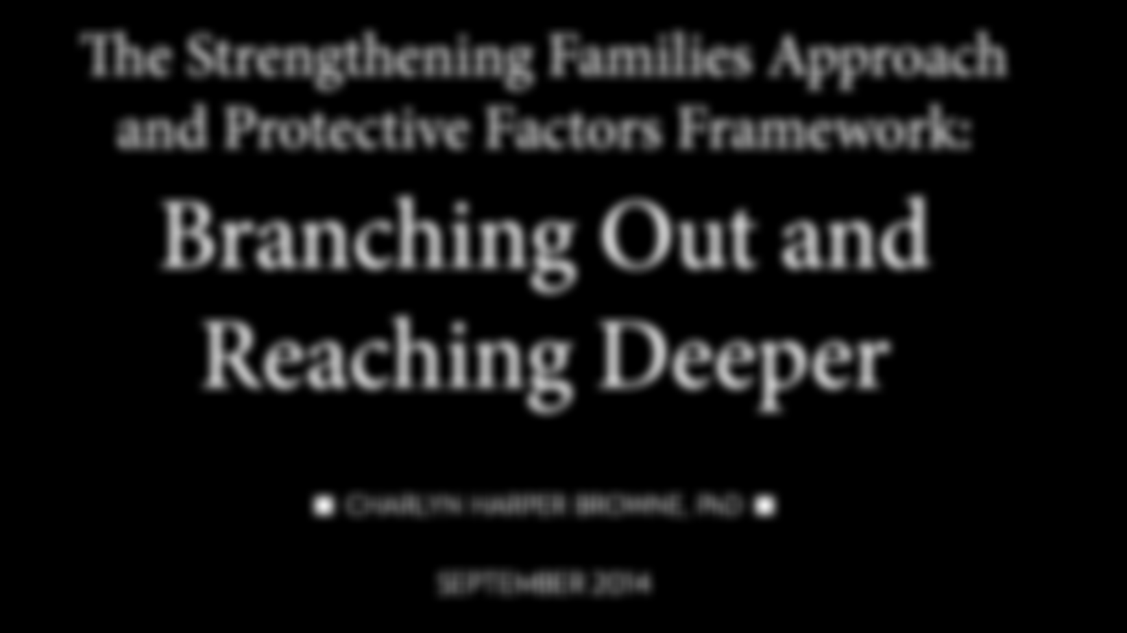 The Strengthening Families Approach and Protective Factors Framework: