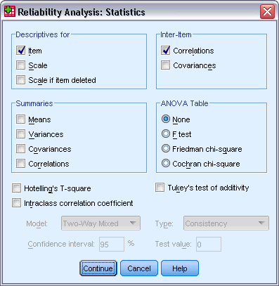 Reliability Analysis Statistics Figure 30-2 Reliability Analysis Statistics dialog box You can select various statistics that describe your scale
