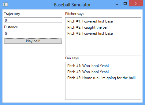 windows presentation foundation 3 Build a very simple simulator. If you didn t do it already, create a new WPF Application and add the following BaseballSimulator class.