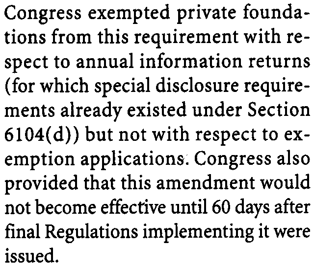 In 1998, Congress expanded disclosure requirements the in amended Section 6104( e ) to include private foundations with respect to both annual information returns and exemption applications, and
