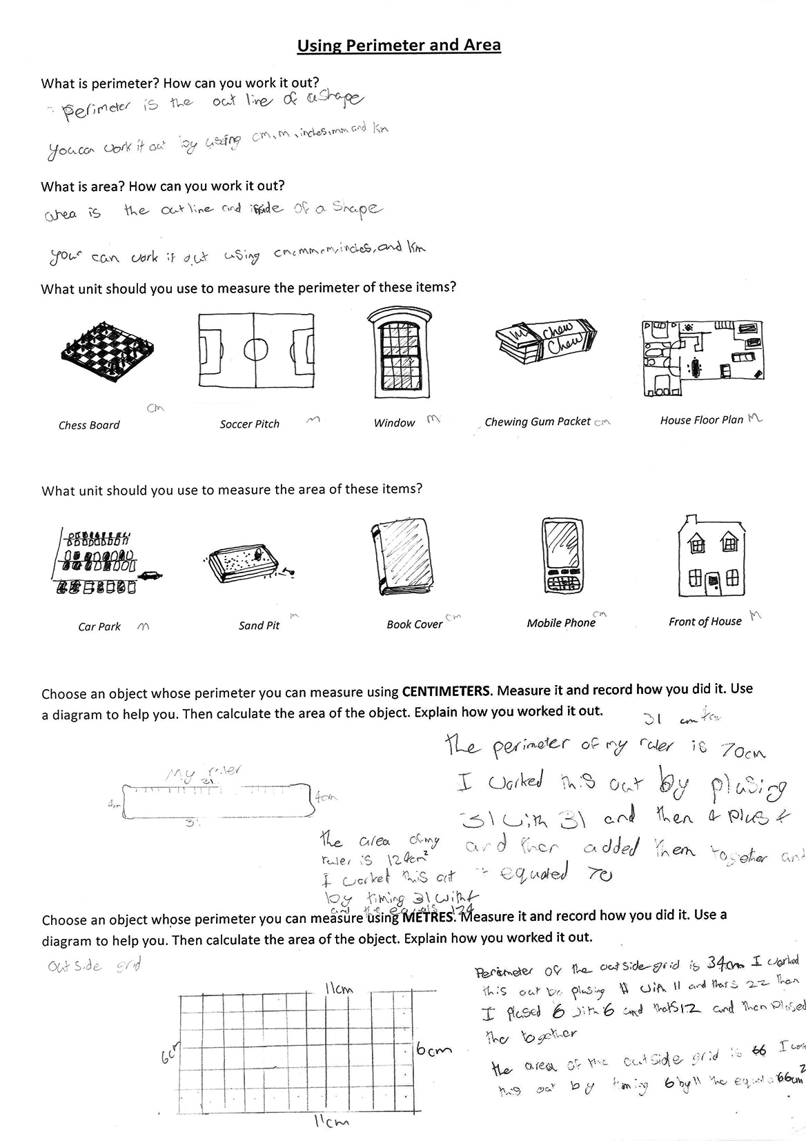 Work sample 7 Measurement: Using perimeter and area Gives a basic explanation of perimeter and area. Chooses appropriate units to measure items. Calculates area and perimeter of foursided figures.