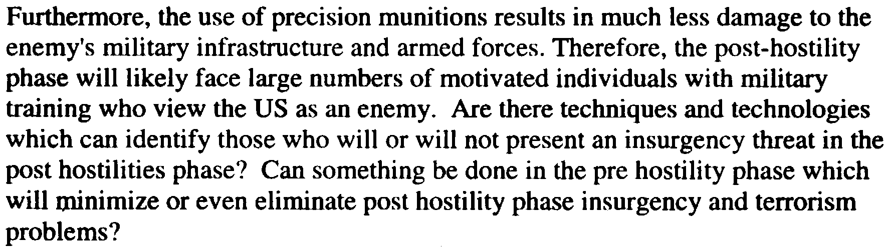 Furthermore, the use of precision munitions results in much less damage to the enemy's military infrastructure and armed forces.
