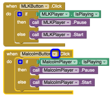 Change the blocks to refer to MalcolmButton and MalcolmPlayer Using the upside down triangle widget circled above, switch the copied blocks to refer to MalcolmButton and MalcolmPlayer.