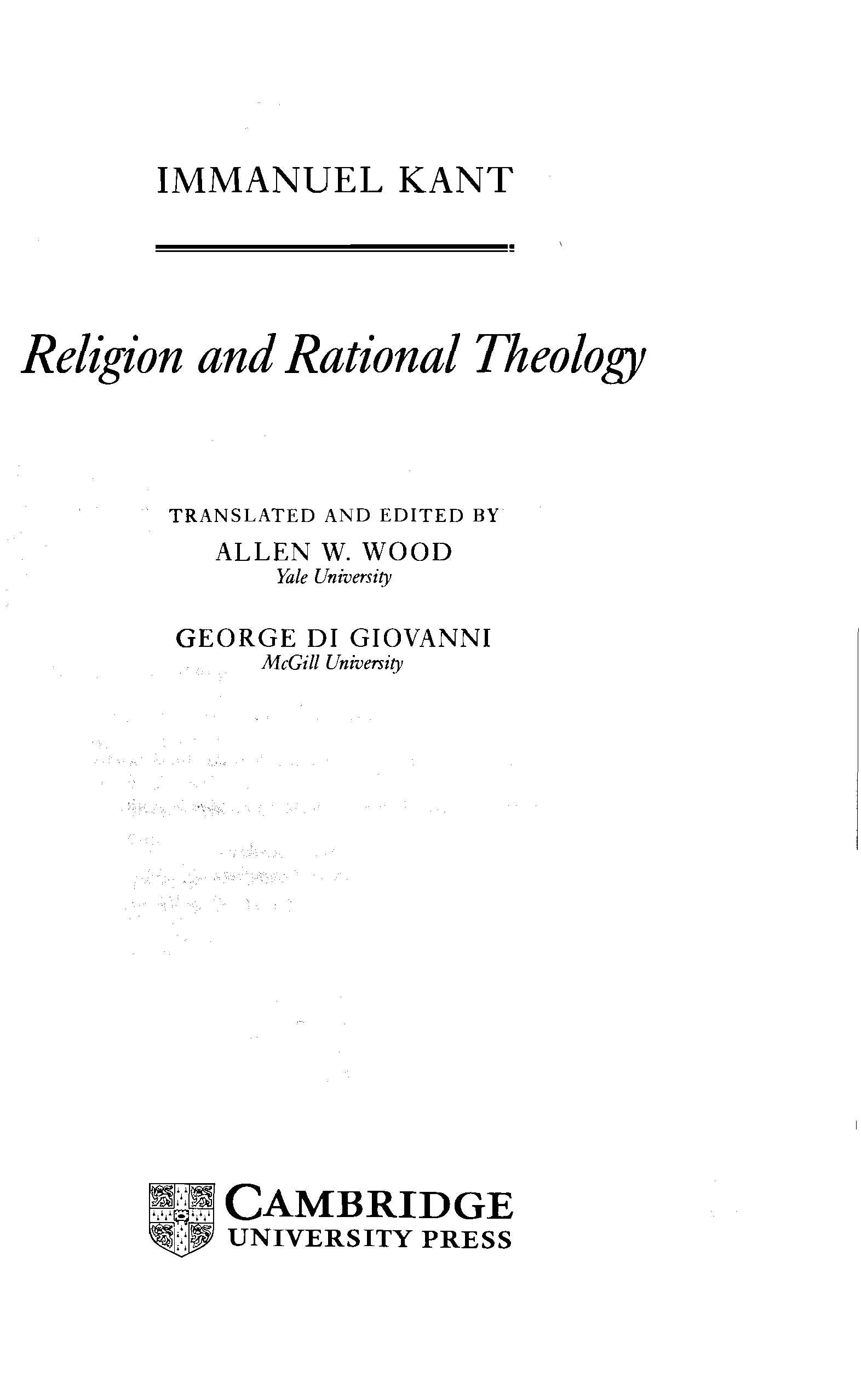 IMMANUEL KANT Religion and Rational Theology TRANSLATED AND EDITED BY ALLEN W.