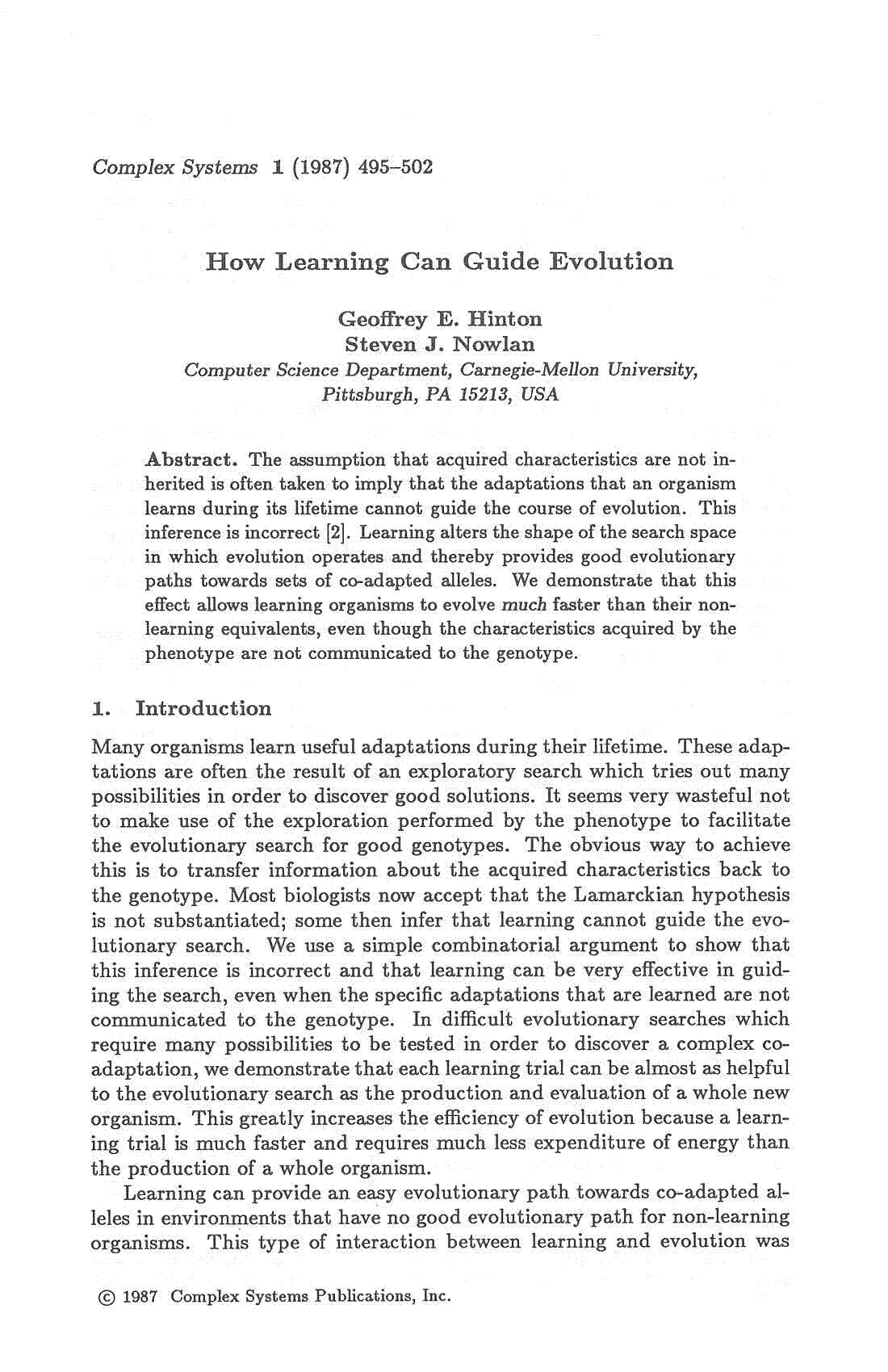 Complex Systems 1 (1987) 495-502 How Learning Can Guide Evolution Geoffrey E. Hinton Steven J. Nowlan Computer Science Department, Carnegie-Mellon University, Pittsburgh, PA 15213, USA Abstract.