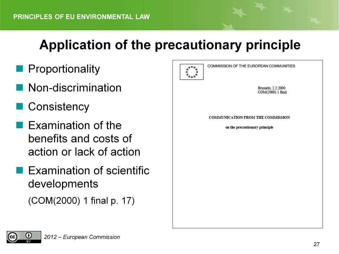 Slide 27 The Commission published a Communication on the Precautionary principle in 2000. The communication mentions some essential points for the application of the principle.