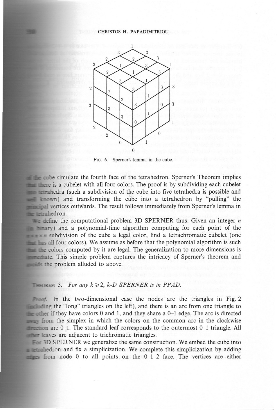 CHRISTOS H. PAPADIMITRIOU 2 3 3 3 0 FIG. 6. Sperner's lemma in the cube. * robe simulate the fourth face of the tetrahedron. Sperner's Theorem implies ~ is a cubelet with all four colors.
