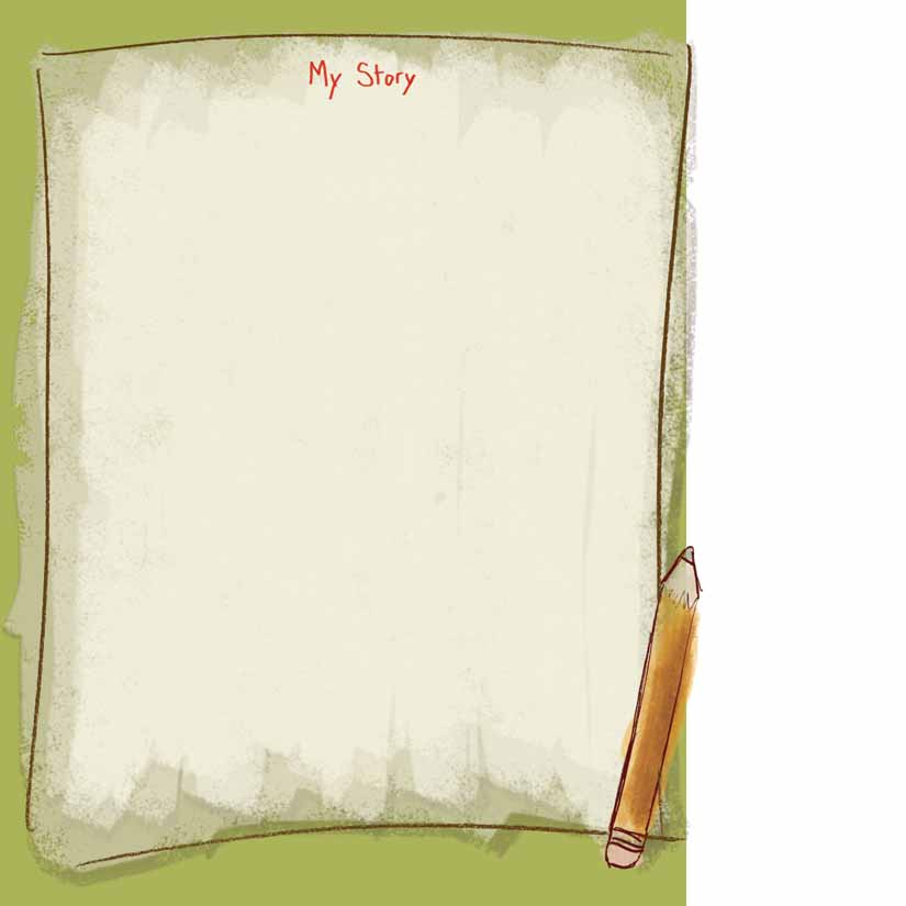 ACTIVITY 10: My Story Why not write a story all about you?