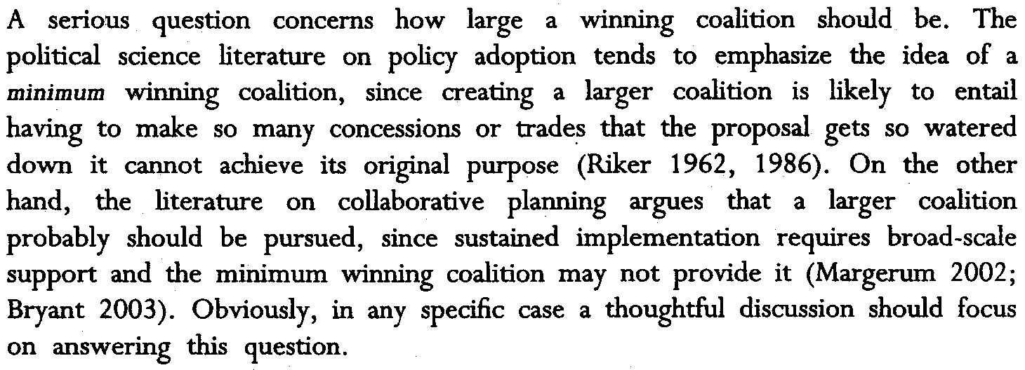 The political science literature on policy adoption tends to emphasize the idea of a minimum winning coalition, since creating a larger coalition is likely to entail having to make so many