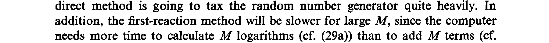 However, the first-reaction method evidently requires M separate random numbers from the uniform random number generator in order to