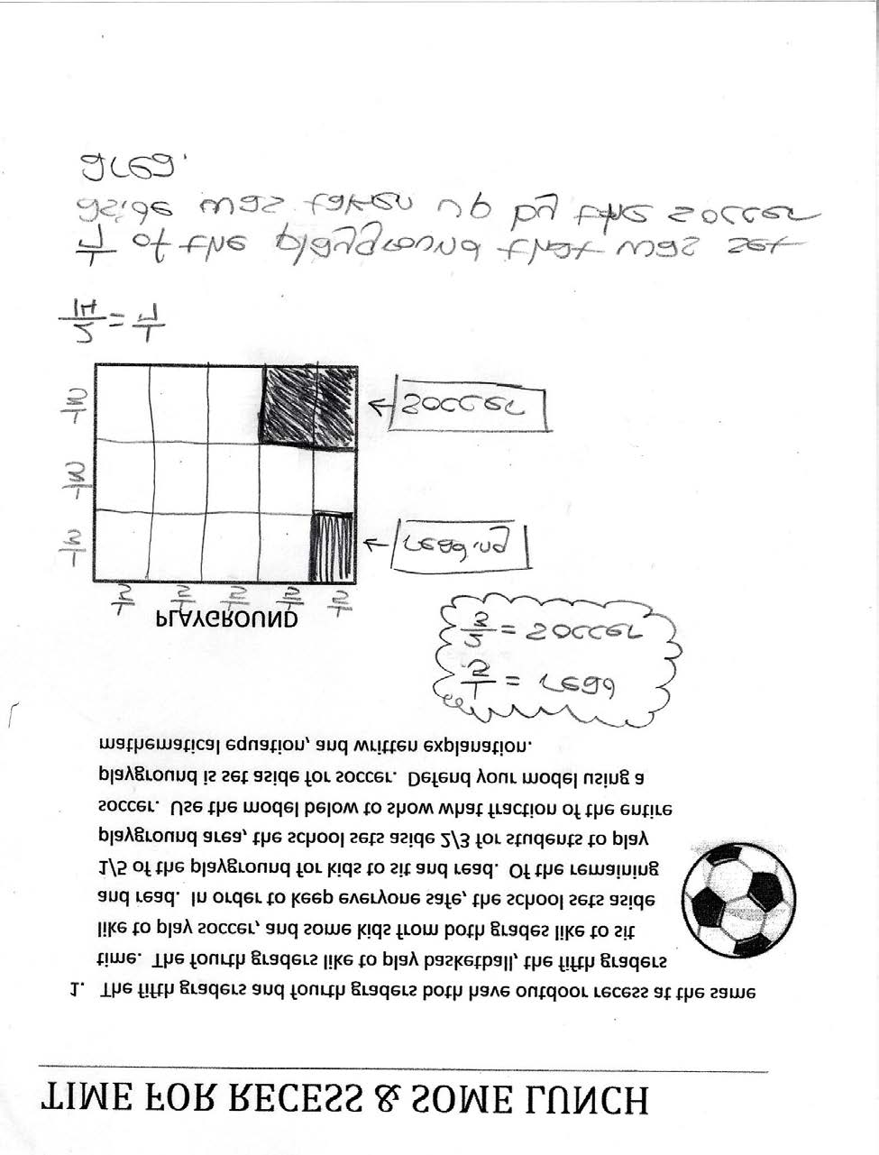 Grade 5 Math: Time for Recess Annotated Student Work: Level 2 Teacher Note: The student finds and incorrect area of a rectangle with fractional sides by tiling with appropriate