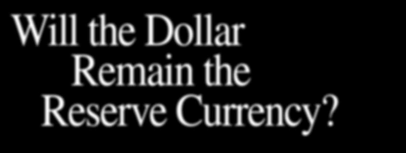 A Symposium of Views Will the Dollar remain the Reserve Currency?