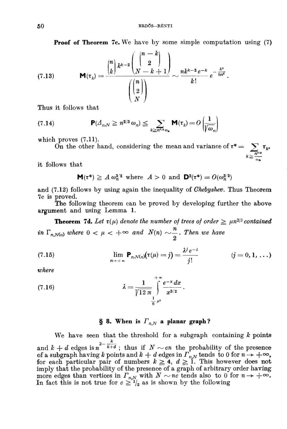 5 0 ERDŐS-RÉNYI Proof of Theorem 7c. We have by some simple computatio usig (7) (7.13) M(z k ) _ Thus it follows that ~ ti ( í kk_ -kl N-k+ f1 ( N = ) = k~~m k k- e -k e 6'. k1 (7.
